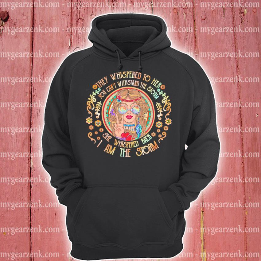 Official hippie they whispered to her she whispered back i am the storm s hoodie