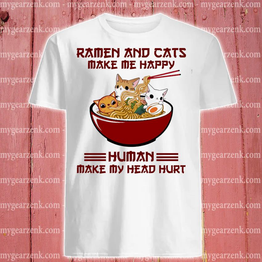 Official ramen and cats make me happy human make my head hurt shirt