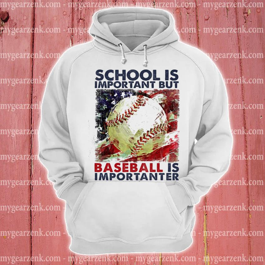 Official school is important but baseball is importanter s hoodie