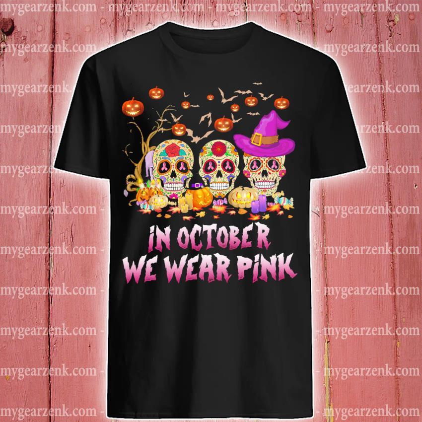 Official sugar skull in october we wear pink halloween shirt