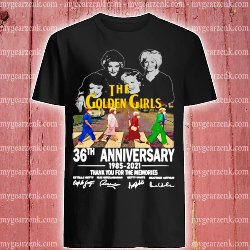 Official the golden girls 36th anniversary 1985 2021 signatures thank you for memories shirt