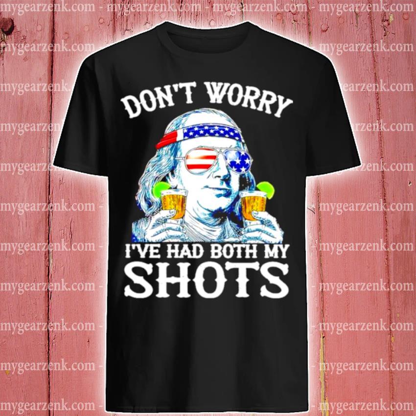 Benjamin franklin don't worry I've had both my shots shirt