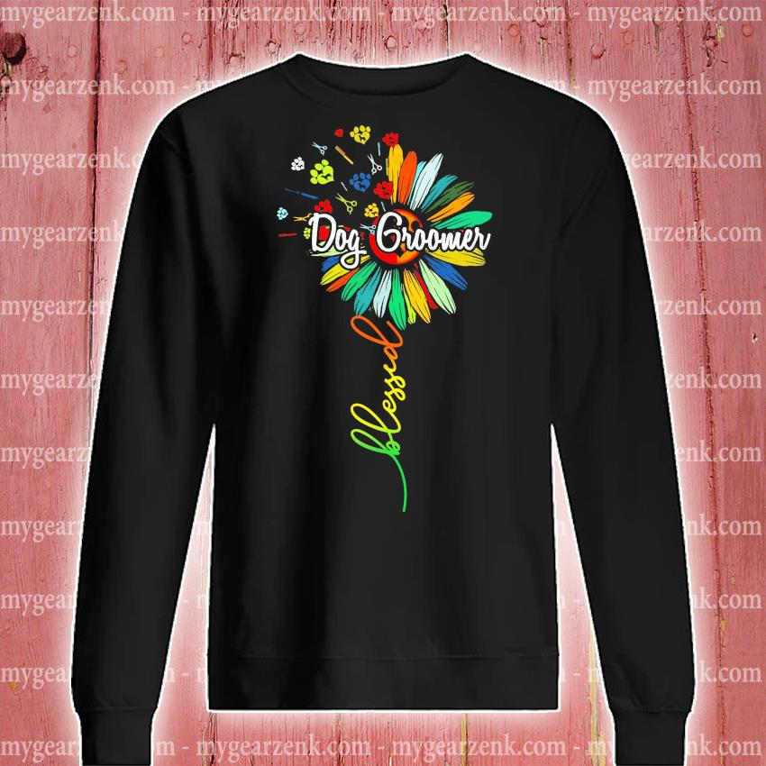 Blessed Dog Groomer Shirt sweatshirt