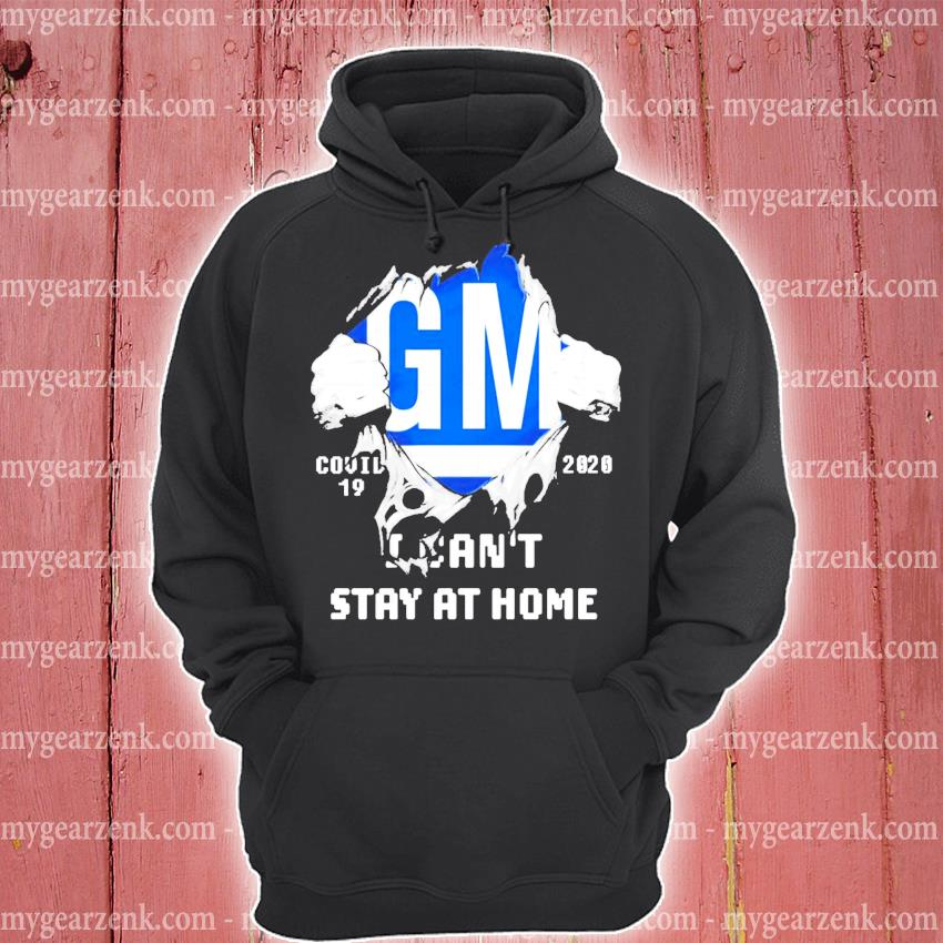 Blood inside me General Motors covid 19 2020 I can't stay at home shirt1 hoodie