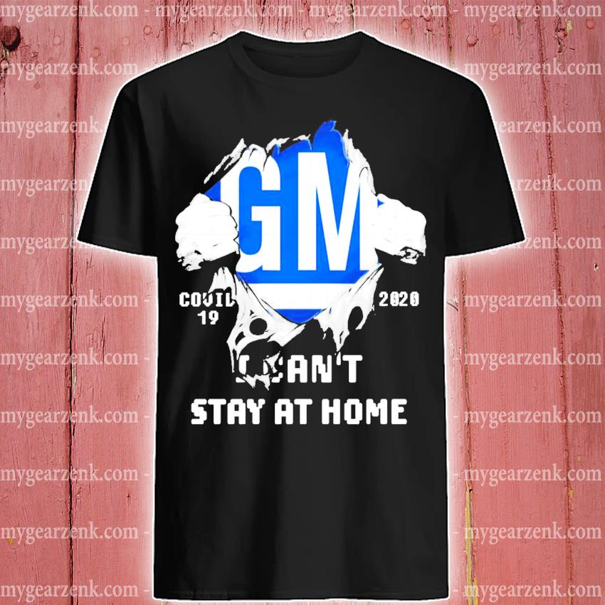 Blood inside me General Motors covid 19 2020 I can't stay at home shirt1