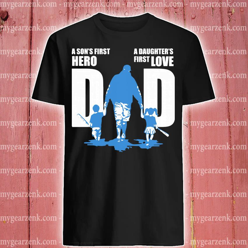 Dad A Son's First Hero A Daughter's First Love Baseball Shirt