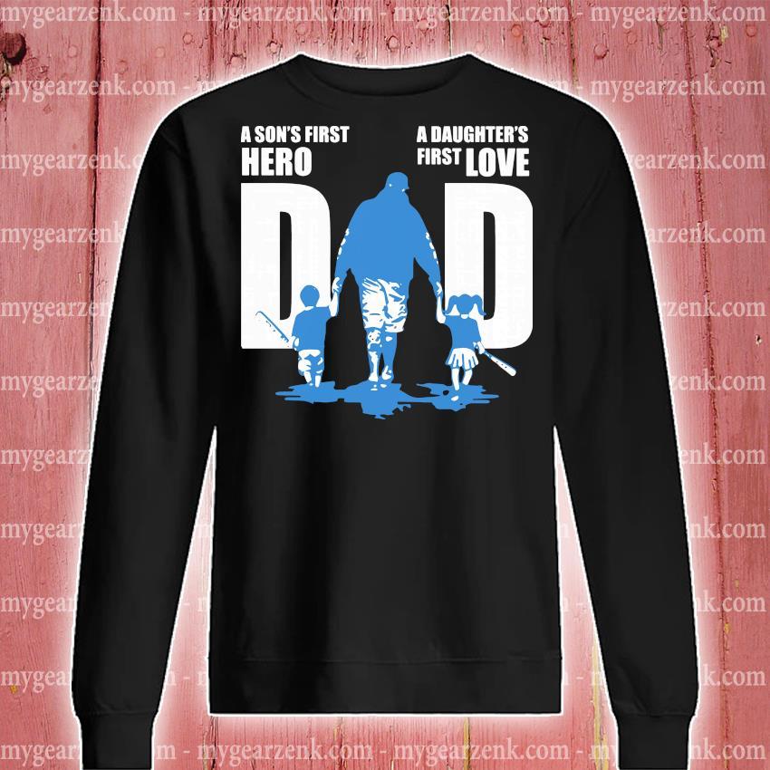 Dad A Son's First Hero A Daughter's First Love Baseball Shirt sweatshirt