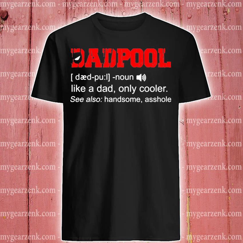 Dadpool definition Deadpool like a dad only cooler shirt