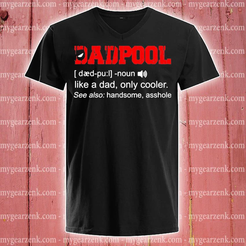 Dadpool definition Deadpool like a dad only cooler s v-neck-tee