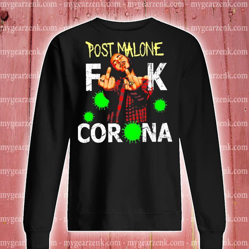 Post malone fuck corona s sweatshirt