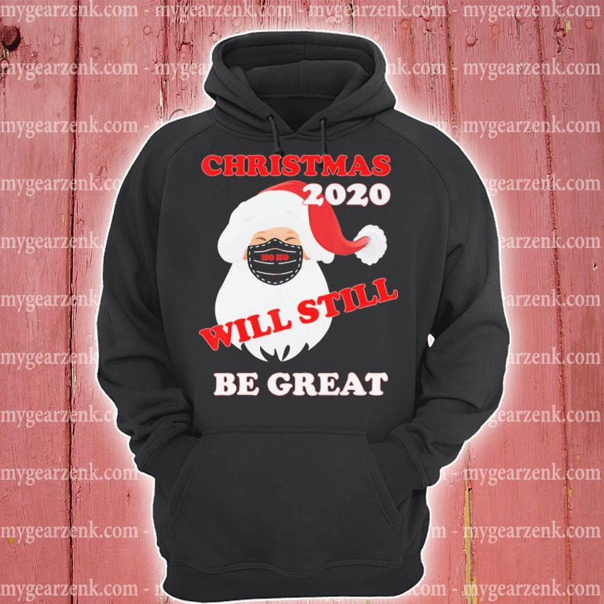 Christmas 2020 will still be great s hoodie