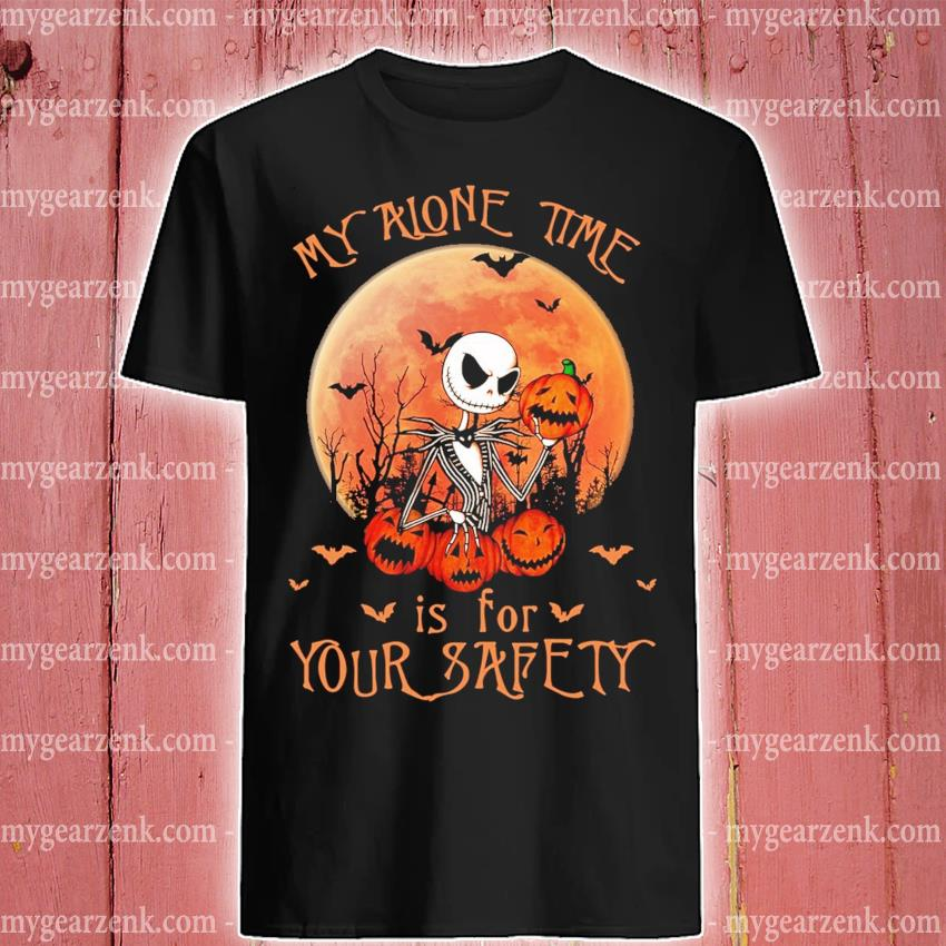 Halloween Pumpkin Jack Skellington my alone time Is for your safety shirt