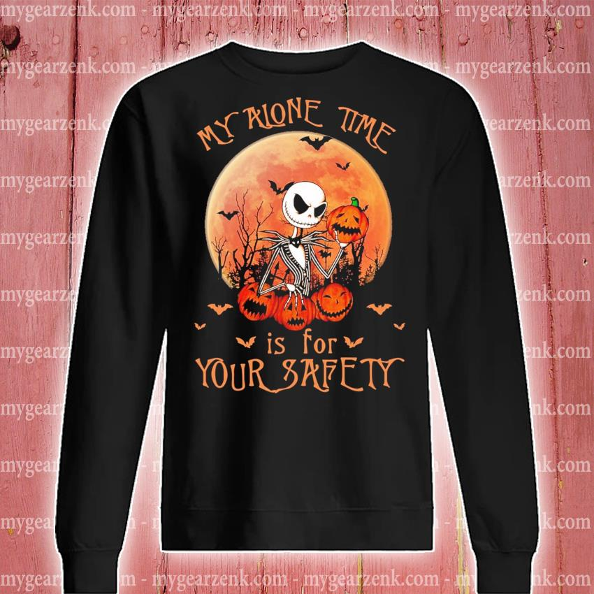 Halloween Pumpkin Jack Skellington my alone time Is for your safety s sweatshirt