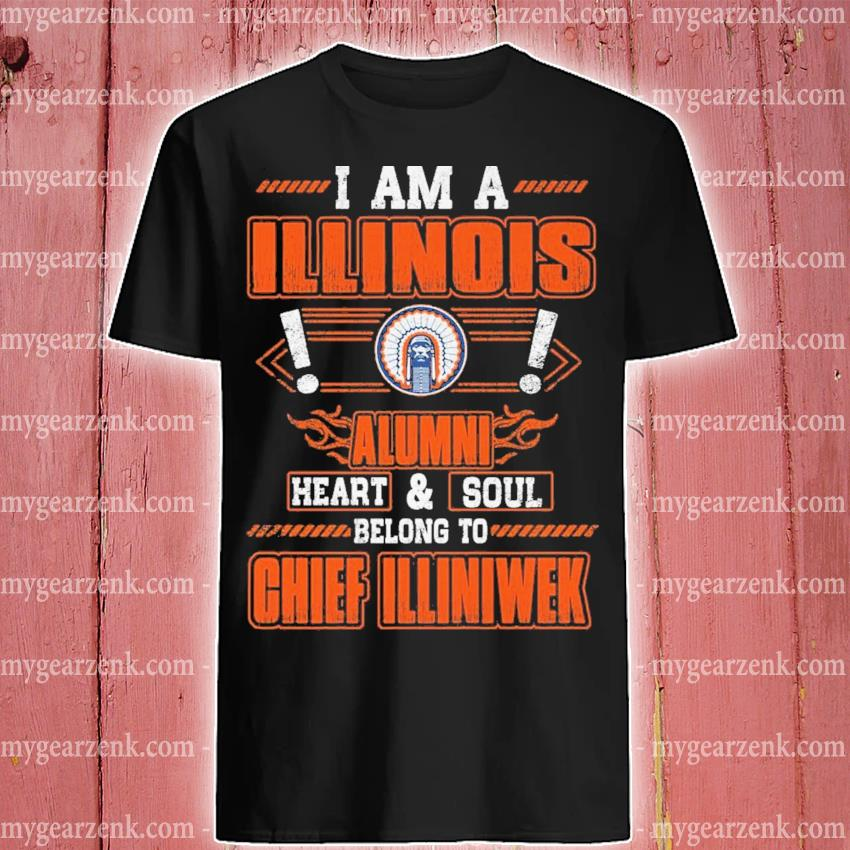 I am a Illinois Alumni heart and soul belong to Chief Illiniwek shirt