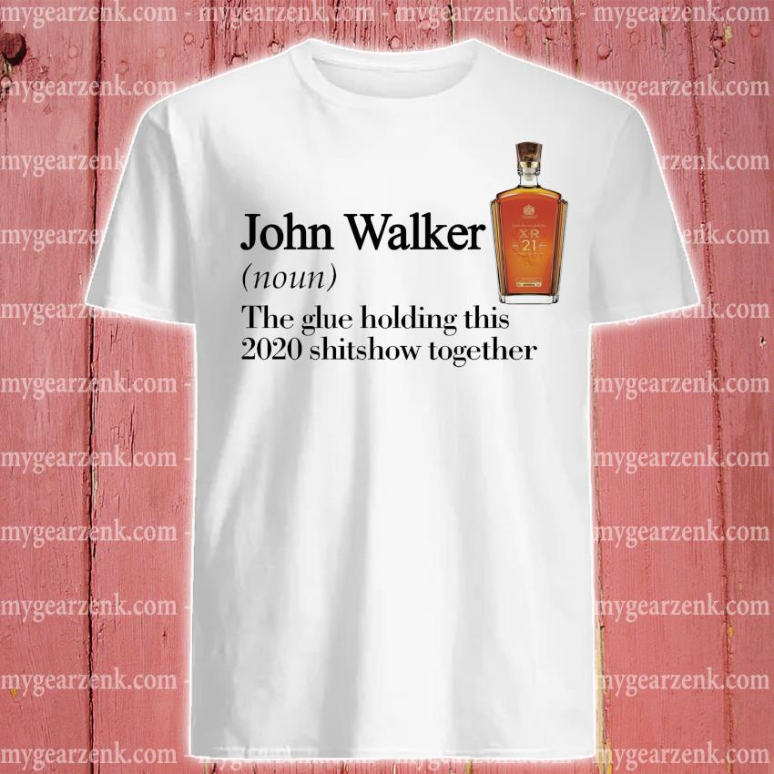 John Walker the glue holding this 2020 shitshow together shirt