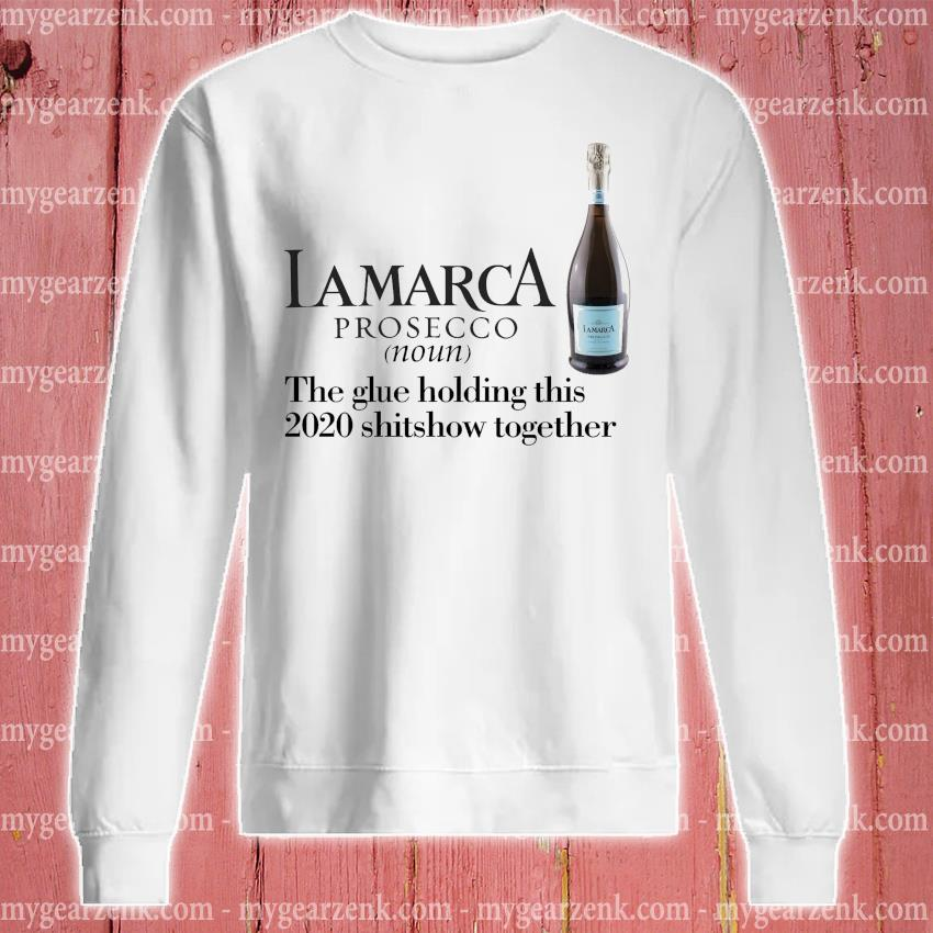 Lamarca prosecco the glue holding this 2020 shitshow together s sweatshirt