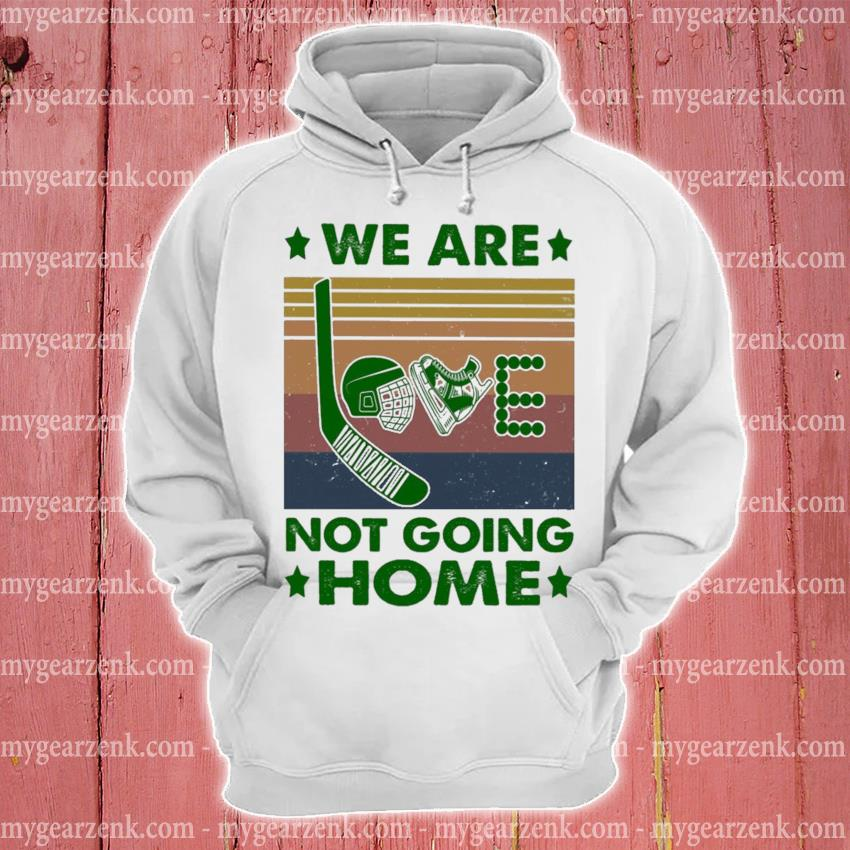 We are Love not going home vintage s hoodie