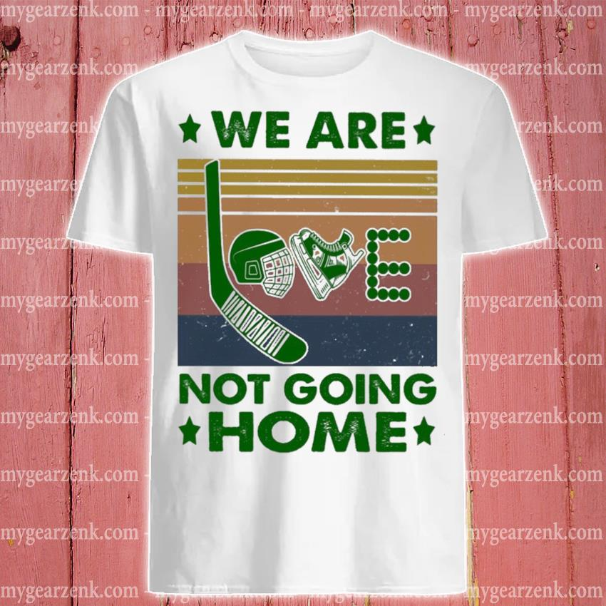 We are Love not going home vintage shirt