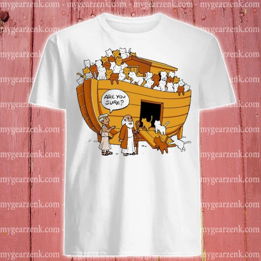 Funny Noah's Ark Cats are you sure shirt
