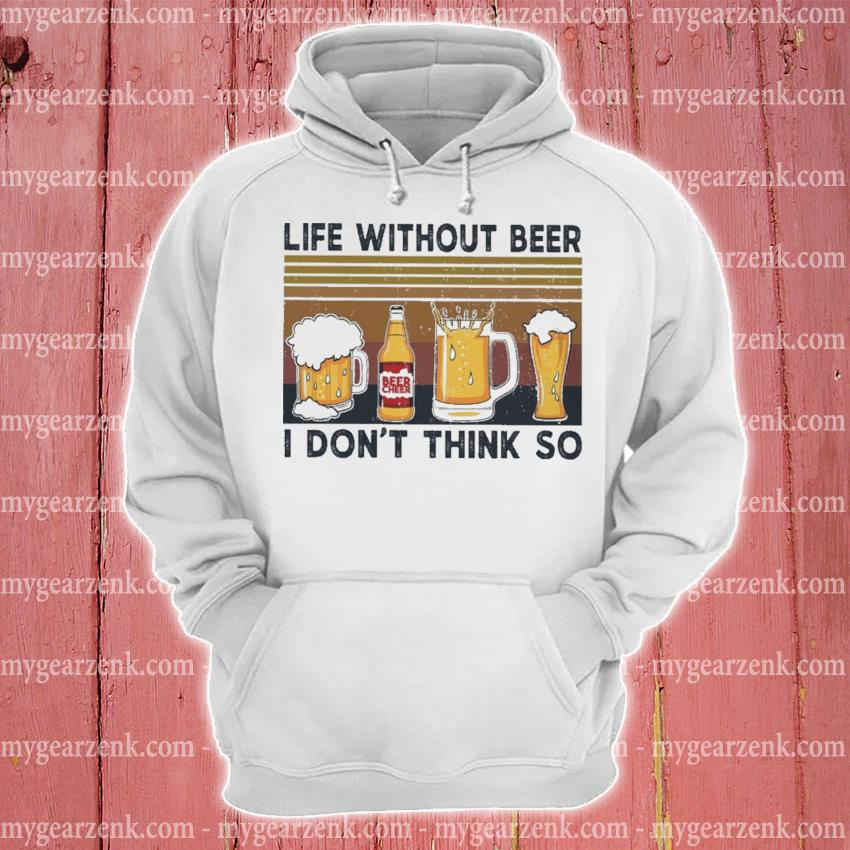 Life without Beer I don't think so vintage s hoodie