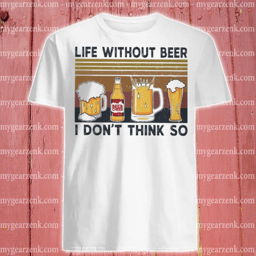 Life without Beer I don't think so vintage shirt