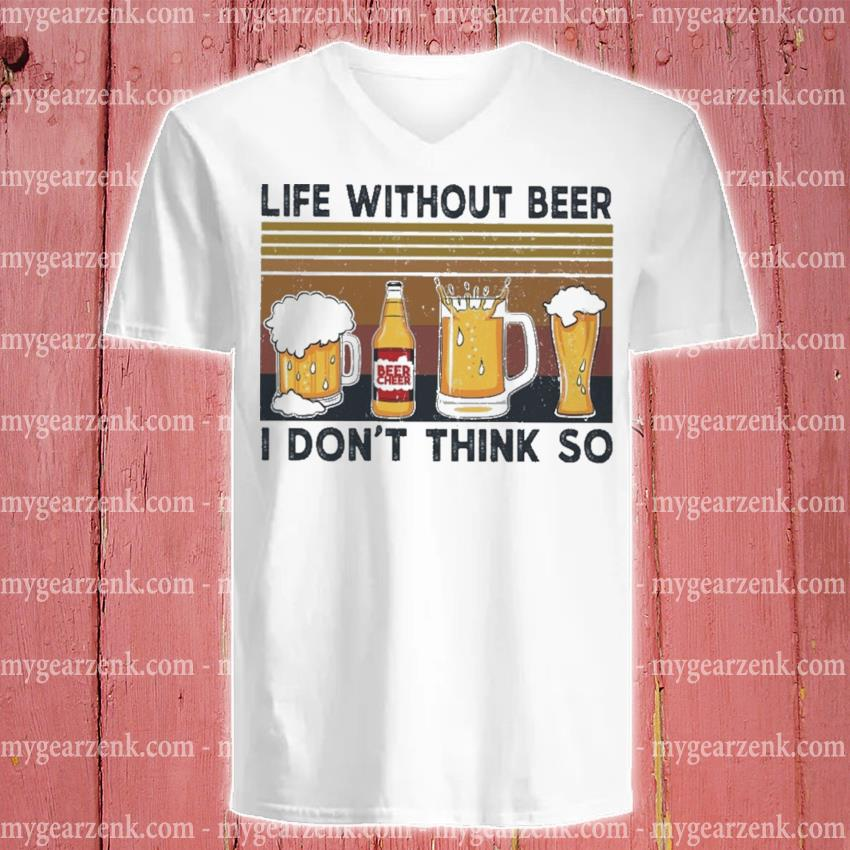 Life without Beer I don't think so vintage s v-neck-tee