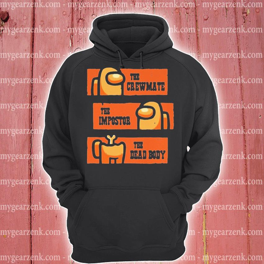 Official Among Us The Crewmate The Impostor The Dead Body Shirt Hoodie Sweater Long Sleeve And Tank Top