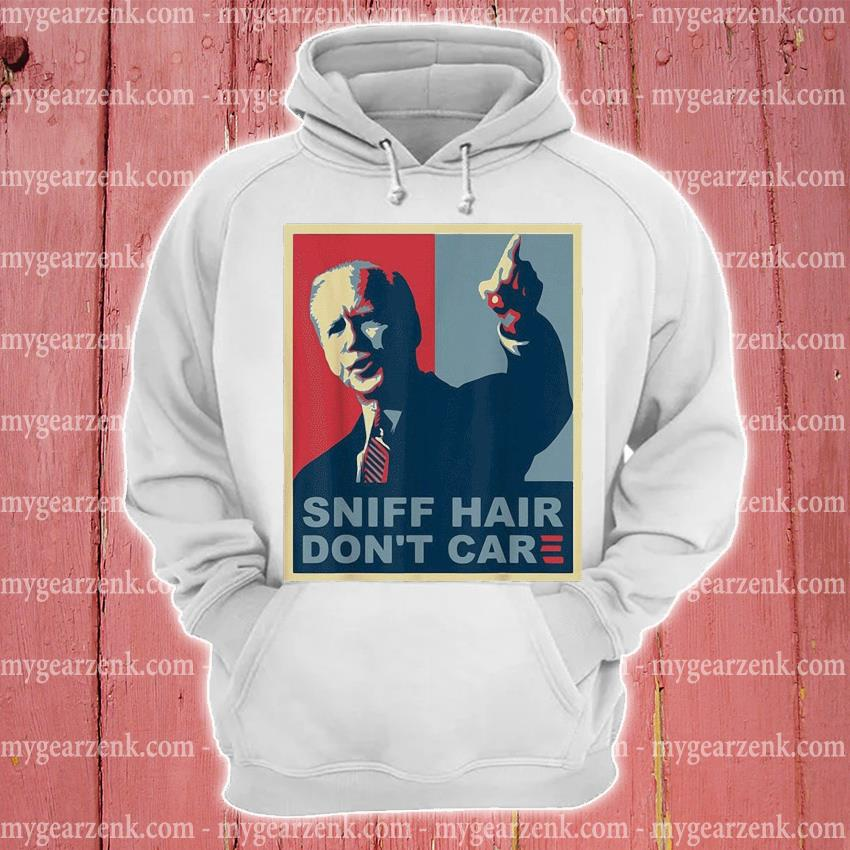 Official Sniff Hair don't Care s hoodie