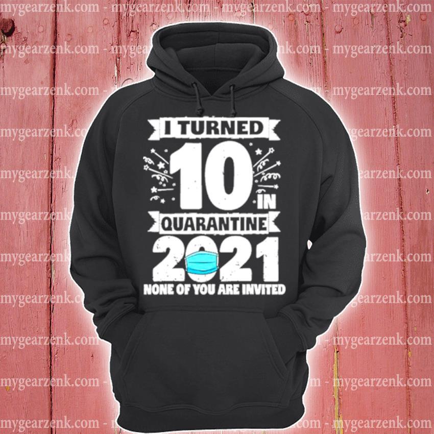 10 years old 10th birthday I turned 10 in quarantine 2021 s hoodie