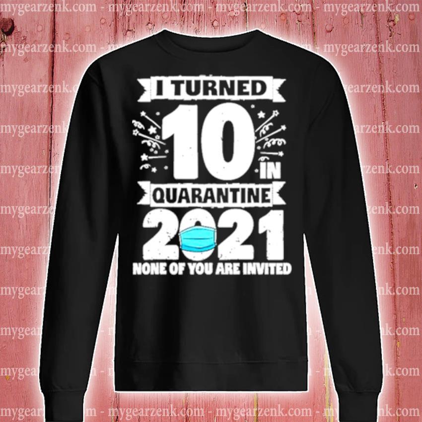 10 years old 10th birthday I turned 10 in quarantine 2021 s sweatshirt