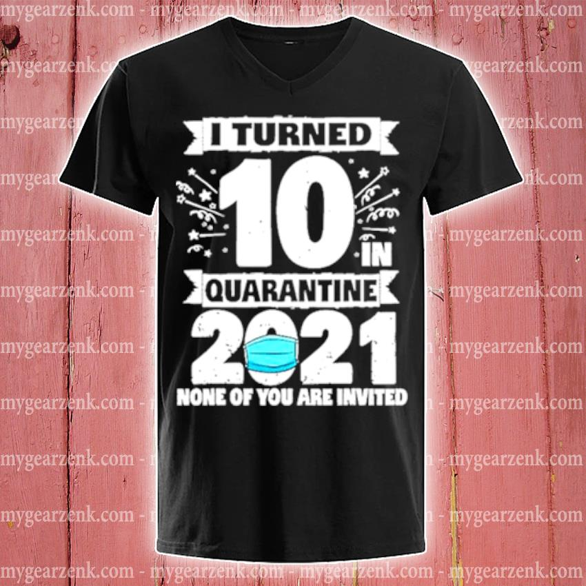 10 years old 10th birthday I turned 10 in quarantine 2021 s v-neck-tee