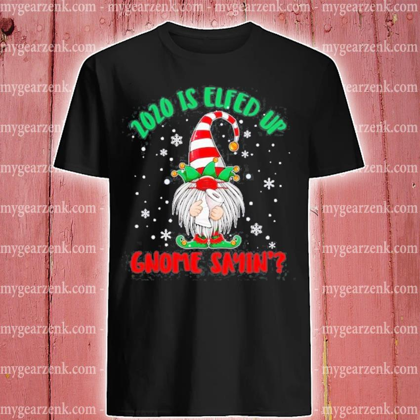 2020 is elfed up gnome sayin' elf gnome in face mask classic shirt