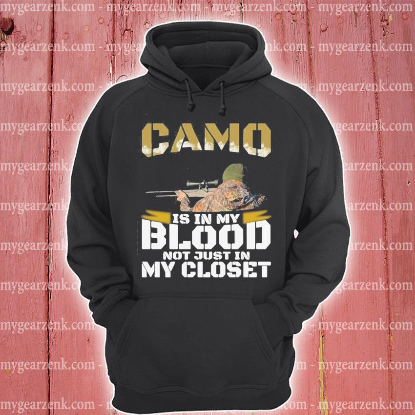 Camo is in my blood not just in closet s hoodie