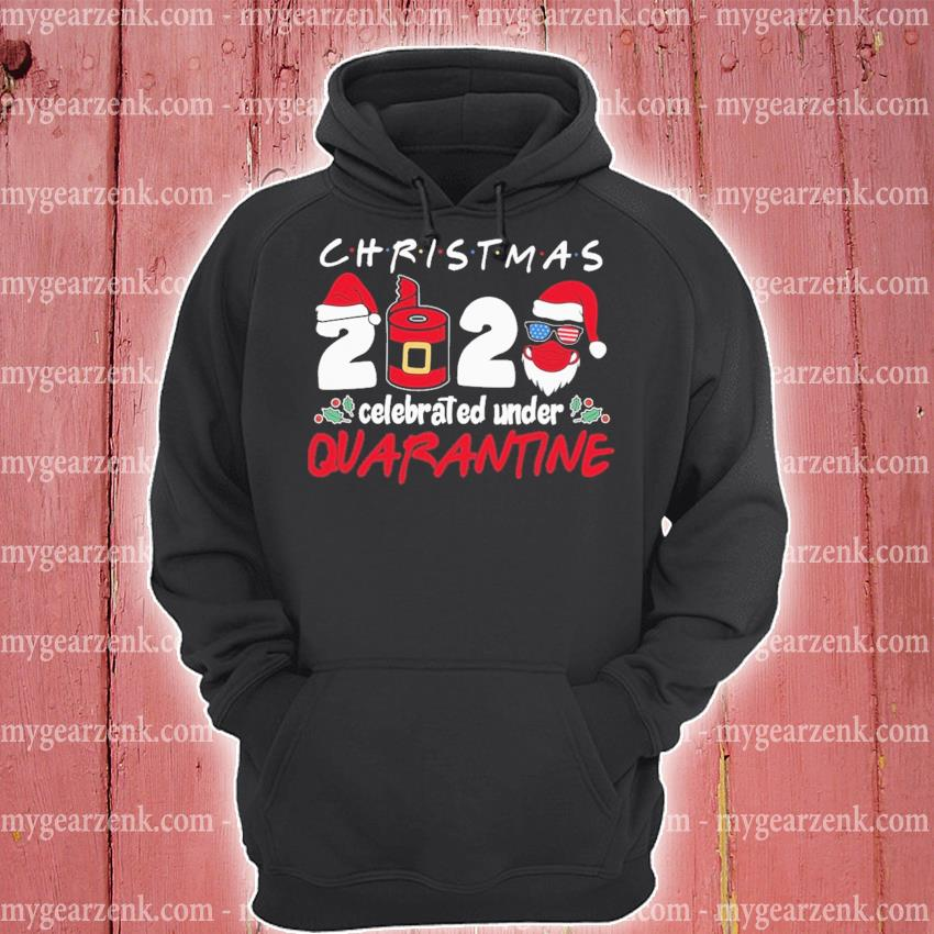 Christmas 2020 Covid celebrated under Quarantine s hoodie