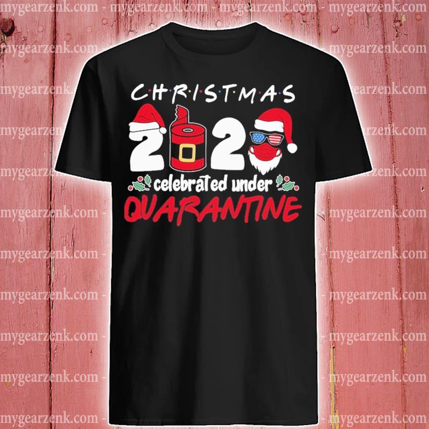 Christmas 2020 Covid celebrated under Quarantine shirt