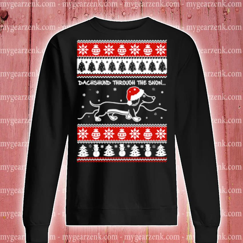 Dachshund through the snow ugly christmas sweater sweatshirt