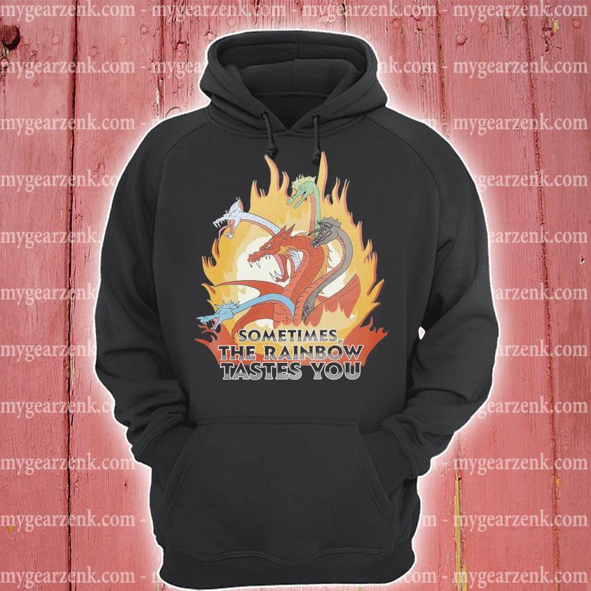 Dragon sometimes the Rainbow testes you s hoodie