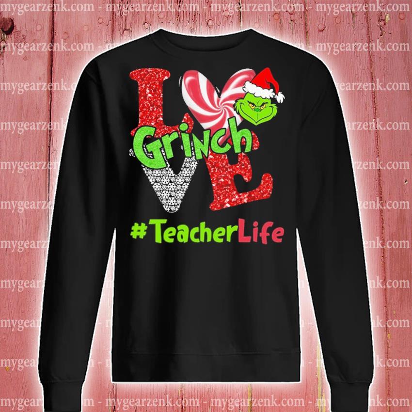 Grinch Santa love #teacherlife s sweatshirt