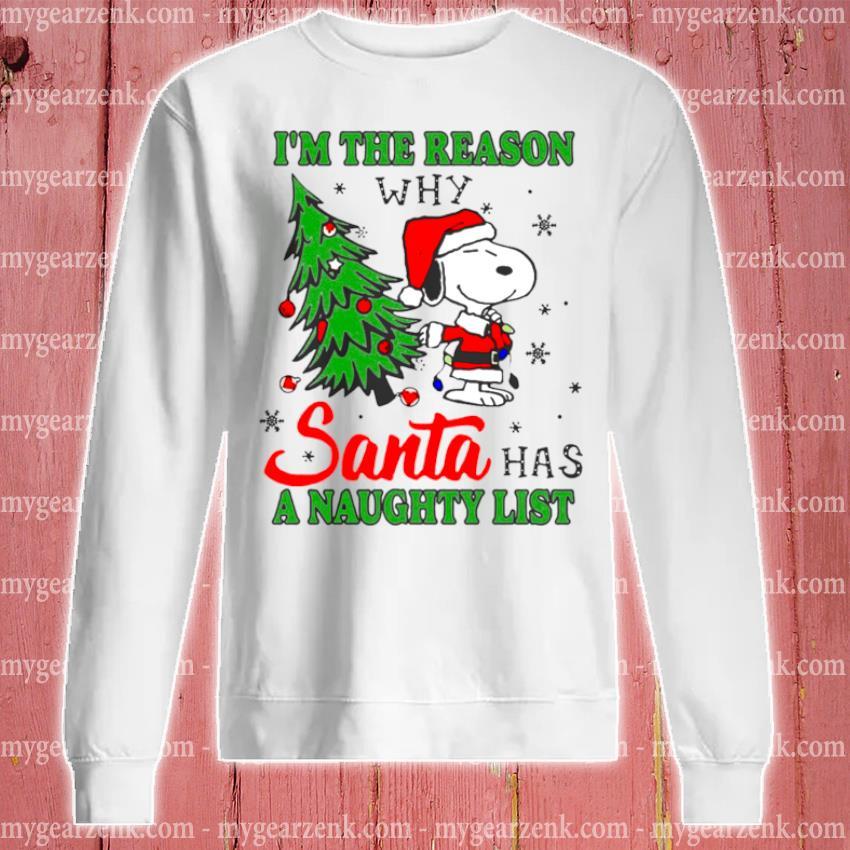 Snoopy I'm the reason why santa has a naughty list Christmas s sweatshirt