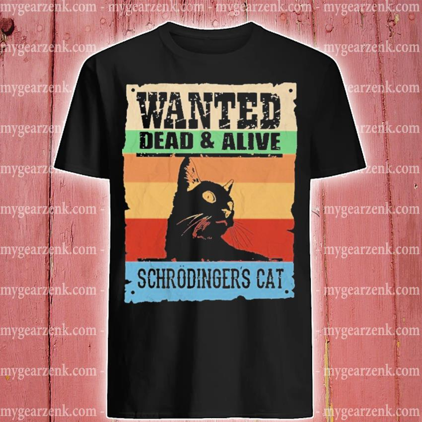 Wanted dead and alive schrodinger's Cat vintage shirt