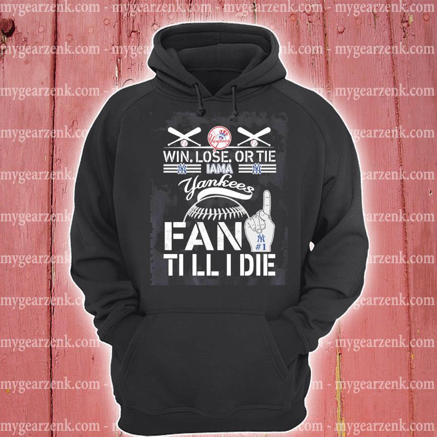 Yankees Win Lose or the fan till I die s hoodie
