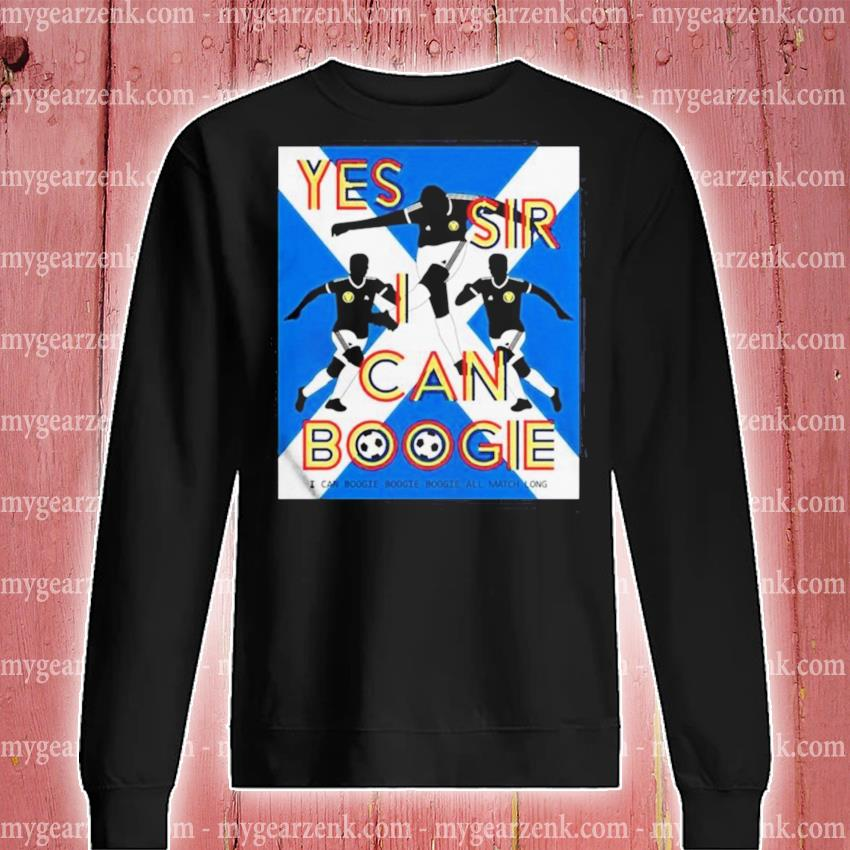 Yes sir I can boogie s sweatshirt