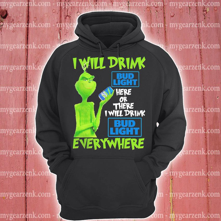 Grinch I will drink Bud light here or there I will drink everywhere 2020 s hoodie