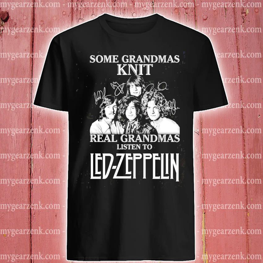 Some grandmas knit real grandmas listen to Led Zeppelin 2020 shirt
